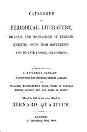 Catalogue of Periodical Literature, Journals and Transactions of Learned Societies, Issues from Government and Private Presses, Collections: To which are Added a Botanical Library, a Scientific and Natural History Library, and Valuable Miscellaneous Books ...