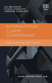 International Claims Commissions: Righting Wrongs after Conflict