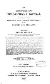 The Edinburgh New Philosophical Journal: Exhibiting a View of the Progressive Discoveries and Improvements in the Sciences and the Arts, Volume 38