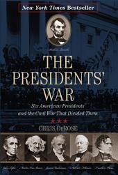 The Presidents' War: Six American Presidents and the Civil War That Divided Them (New York Times Best Seller)