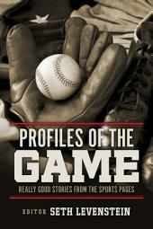 Profiles of the Game: Really Good Stories from the Sports Pages