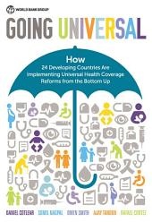 Going Universal: How 24 Developing Countries are Implementing Universal Health Coverage from the Bottom Up
