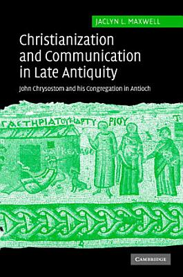 Christianization and Communication in Late Antiquity PDF