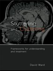 Stuttering and Cluttering: Frameworks for Understanding and Treatment