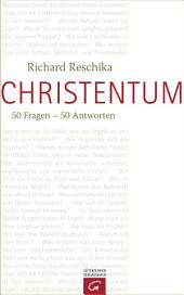 Christentum: 50 Fragen - 50 Antworten
