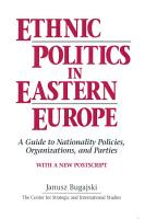 Ethnic Politics in Eastern Europe  A Guide to Nationality Policies  Organizations and Parties PDF