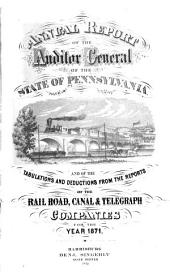 Annual Report of the Auditor General of the State of Pennsylvania and of the Tabulations and Deductions from the Reports of the Railroad, Canal, & Telegraph Companies for the Year ...