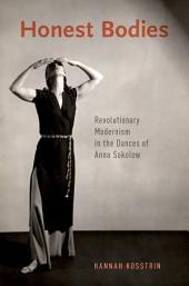 Honest Bodies: Revolutionary Modernism in the Dances of Anna Sokolow