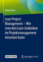 Lean Project Management     Wie man den Lean Gedanken im Projektmanagement einsetzen kann PDF