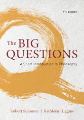 The Big Questions: A Short Introduction to Philosophy: Edition 9