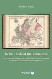 In the Land of the Romanovs: An Annotated Bibliography of First-hand English-language Accounts of the Russian Empire (1613-1917)