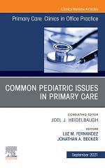 Common Pediatric Issues, An Issue of Primary Care: Clinics in Office Practice,E-Book