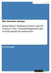 "Daniel Defoe's ""Robinson Crusoe"" and J.M. Coetzee's ""Foe"": Colonial Imagination and its Postcolonial Deconstruction"