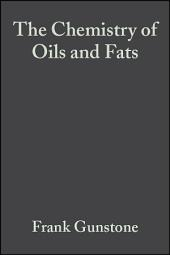 The Chemistry of Oils and Fats: Sources, Composition, Properties and Uses