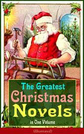 The Greatest Christmas Novels in One Volume (Illustrated): Life and Adventures of Santa Claus, The Romance of a Christmas Card, The Little City of Hope, The Wonderful Life, Little Women, Anne of Green Gables, Little Lord Fauntleroy, Peter Pan…