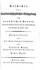 Geschichte der staatswirthschaftlichen Gesetzgebung im preußischen Staate: von den ältesten Zeiten bis zu dem Ausbruch des Kriegs im Jahre 1806, Band 1