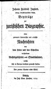 Johann Friedrich Juglers Beyträge zur juristischen Biographie oder genauere litterarische und critische Nachrichten von dem Leben und den Schriften verstorbener Rechtsgelehrten auch Staatsmänner, welche sich in Europa berühmt gemacht haben: Band 2