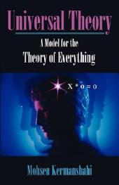 Universal Theory: A Model for the Theory of Everything