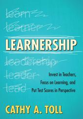 Learnership: Invest in Teachers, Focus on Learning, and Put Test Scores in Perspective