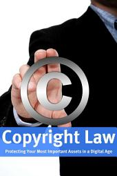 Copyright Law: Protecting Your Most Important Assets in a Digital Age