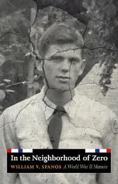 In the Neighborhood of Zero: A World War II Memoir
