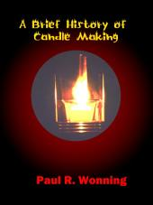 Brief History of Candle Making: A Short History of the Candle