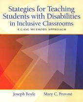 Strategies for Teaching Students with Disabilities in Inclusive Classrooms: A Case Method Approach