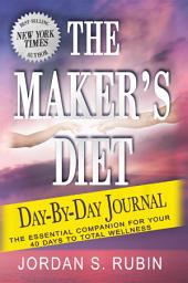 The Maker's Diet Day-by-Day Journal: The essential companion for your 40 days to total wellness