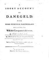 A Short Account of Danegeld: With Some Further Particulars Relating to Will. the Conqueror's Survey
