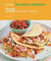 200 Mexican Dishes: Hamlyn All Colour Cookbook