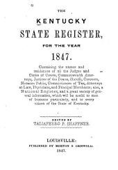 The Kentucky State Register, for the Year 1847: Containing the Names and Residences of All the Judges and Clerks of Courts, Commonwealth Attorneys, Justices of the Peace, Sheriffs, Coroners, Notaries Public, Commissioners of Tax, Attorneys at Law, Physicians, and Principal Merchants; Also, a National Register, and a Great Variety of General Information ...