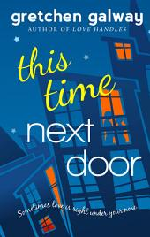This Time Next Door (Romantic Comedy, BBW Romance): Oakland Hills #2