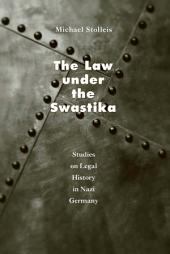 The Law under the Swastika: Studies on Legal History in Nazi Germany