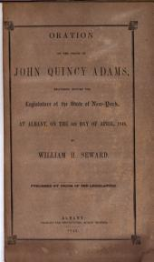 Oration on the Death of John Quincy Adams: Delivered Before the Legislature of the State of New-York, at Albany, on the 6th Day of April, 1848