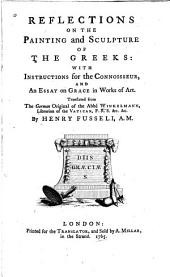 Reflections on the Painting and Sculpture of the Greeks: With Instructions for the Connoisseur, and an Essay on Grace in Works of Art