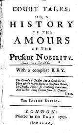 Court tales: or, A history of the amours of the present nobility: With a compleat key ...