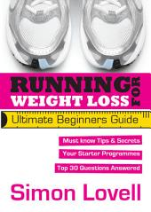 Running For Weight Loss: Ultimate Beginners Guide