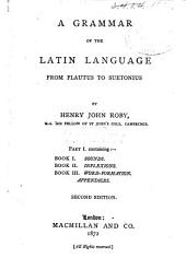 A Grammar of the Latin Language from Plautus to Suetonius: Part 1