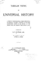 Tabular Views of Universal History: A Series of Chronological Tables Presenting, in Parallel Columns, a Record of the More Noteworthy Events in the History of the World from the Earliest Times Down to 1890