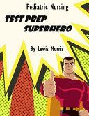 Pediatric Nursing Test Prep Superhero PDF