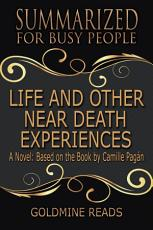 LIFE AND OTHER NEAR-DEATH EXPERIENCES - Summarized for Busy People