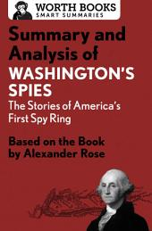 Summary and Analysis of Washington's Spies: The Story of America's First Spy Ring: Based on the Book by Alexander Rose