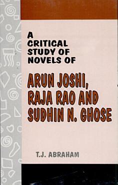 A Critical Study of Novels of Arun Joshi  Raja Rao and Sudhin N  Ghose PDF