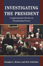 Investigating the President: Congressional Checks on Presidential Power