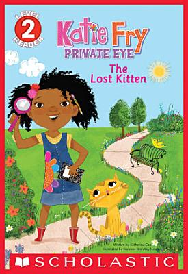 Scholastic Reader  Level 2  Katie Fry  Private Eye  1  The Lost Kitten