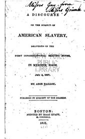 A Discourse on the Subject of American Slavery: Delivered in the First Congregational Meeting House, in Mendon, Mass., July 4, 1837