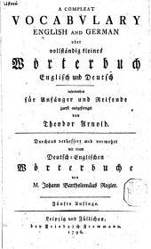 A Compleat Vocabvlary English and German Oder Vollständig Kleines Wörterbuch Englisch und Deutsch: Insonderheyt Für Anfänger und Reisende