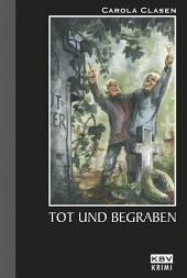 Tot und begraben: Kriminalroman aus der Eifel