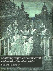 Collier's Cyclopedia of Commercial and Social Information and Treasury of Useful and Entertaining Knowledge on Art, Science Pastimes, Belles-lettres, and Many Other Subjects of Interest in the American Home Circle