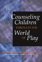 Counseling Children Through the World of Play PDF